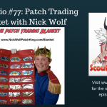 DIY Boy Scout Patch Storage Project + Nick Wolf's Patch Trading Blankets