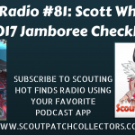 Scouting Hot Finds Radio #81: Scott Wheeler 2017 Jamboree Checklist